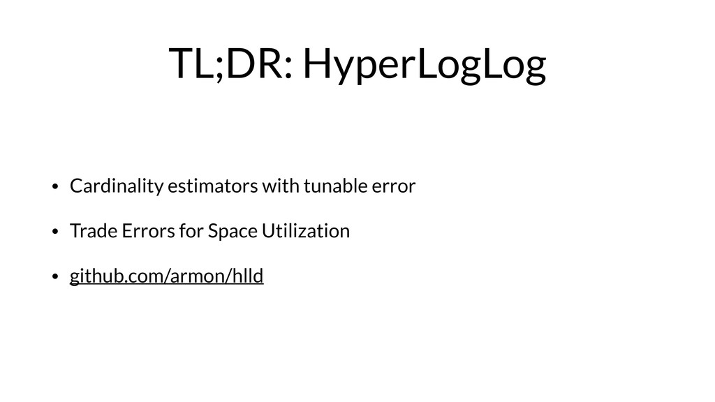 TL;DR: HyperLogLog • Cardinality estimators wit...