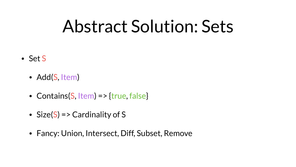 Abstract Solution: Sets • Set S • Add(S, Item) ...