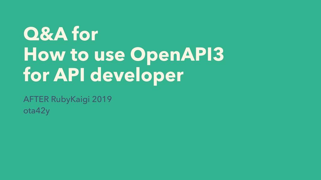 Q&A for  How to use OpenAPI3 for API developer...