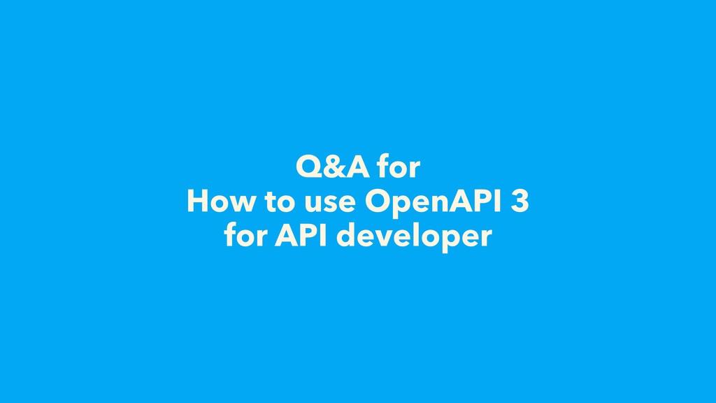 Q&A for  How to use OpenAPI 3 for API developer