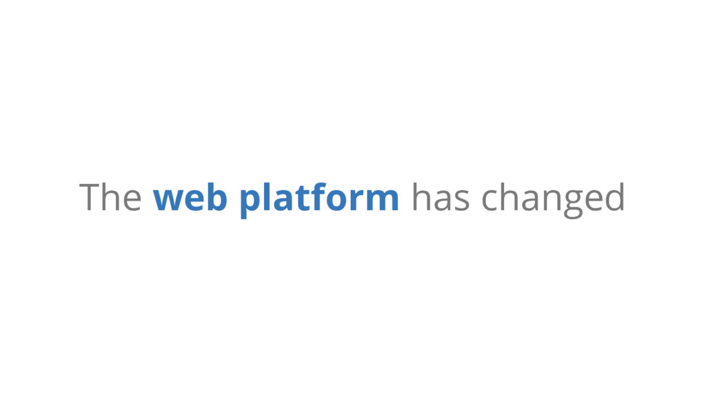 The web platform has changed