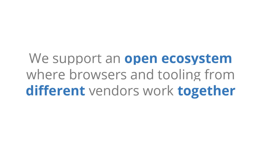 We support an open ecosystem where browsers and...