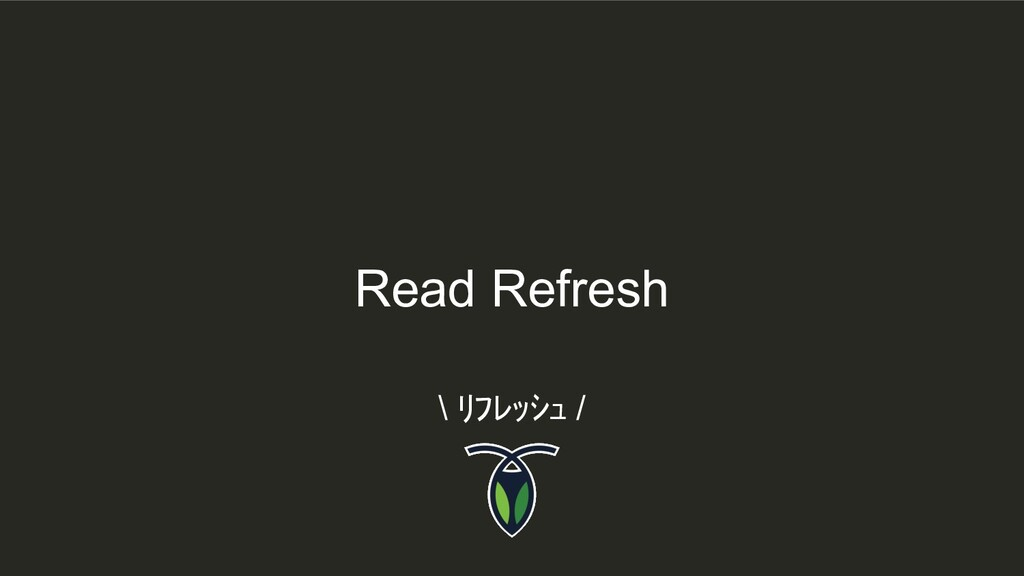 Read Refresh \ リフレッシュ /
