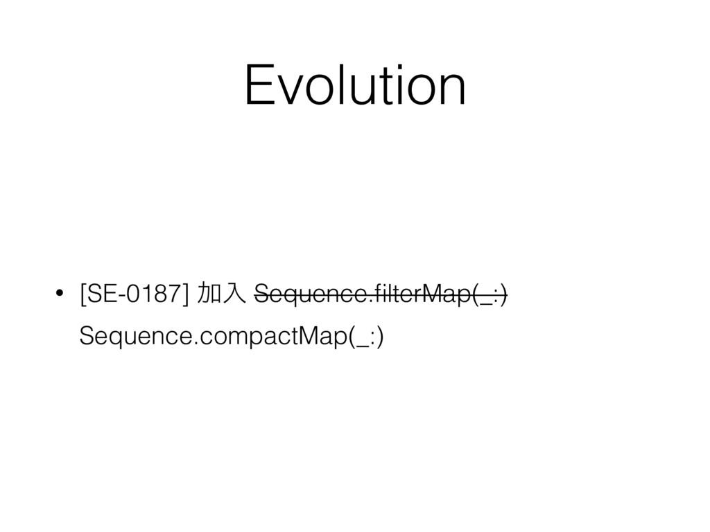Evolution • [SE-0187] Ճೖ Sequence.filterMap(_:) ...