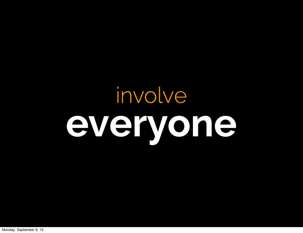 involve everyone Monday, September 9, 13