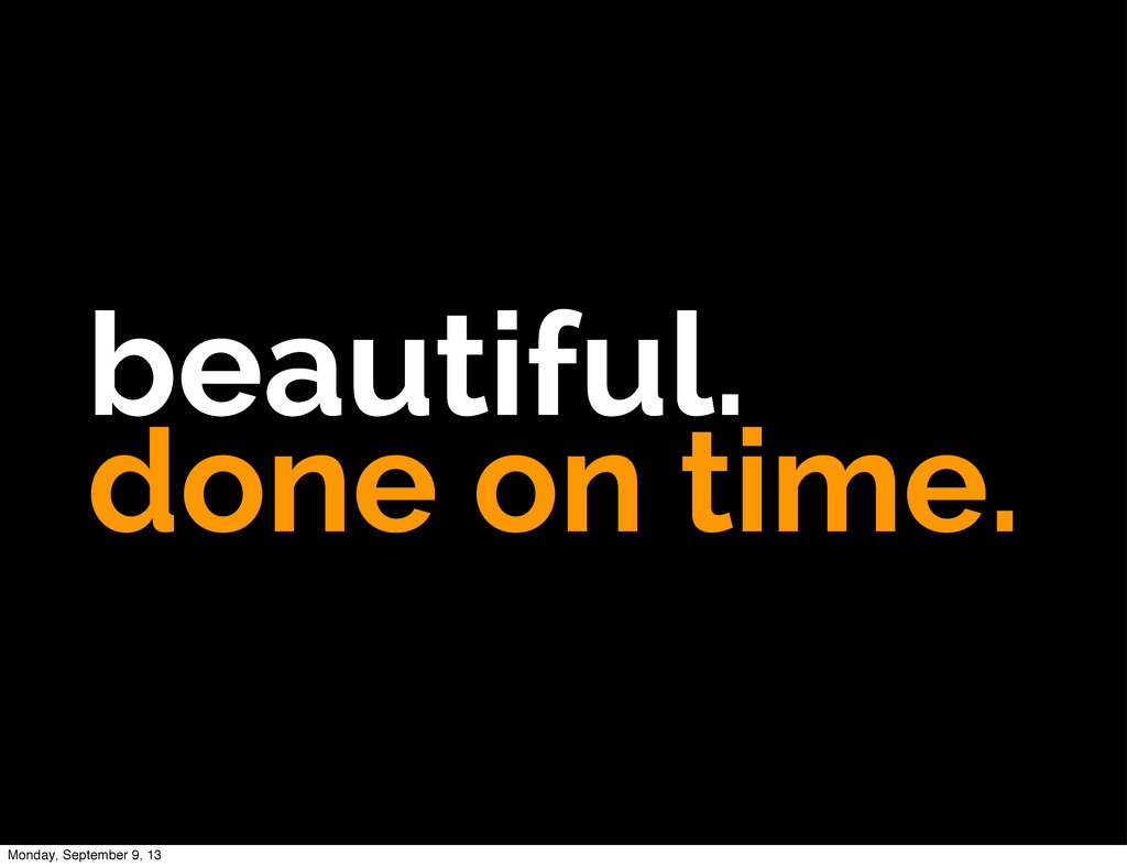 beautiful. done on time. Monday, September 9, 13