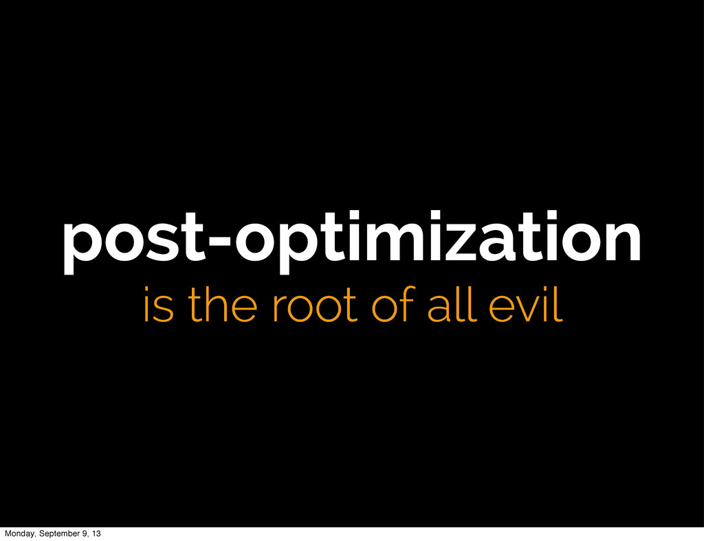 post-optimization is the root of all evil Monda...