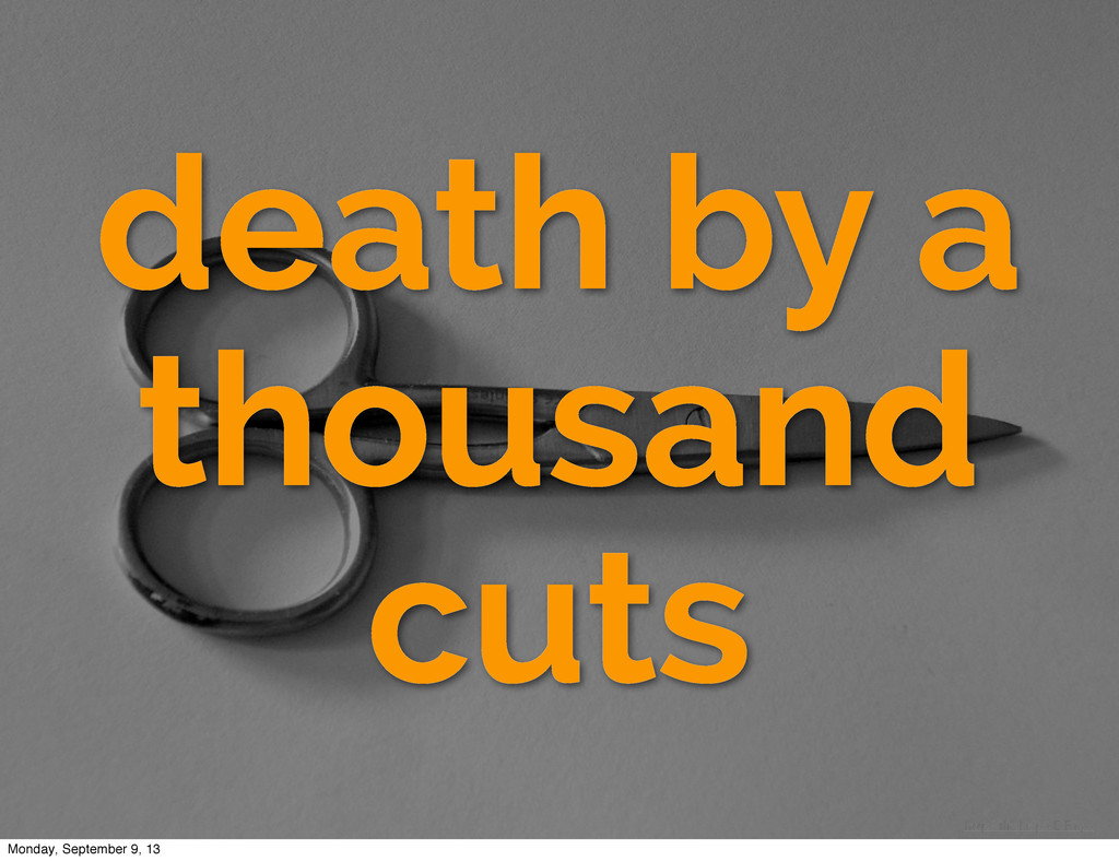 death by a thousand cuts http://flic.kr/p/6DFYyo...