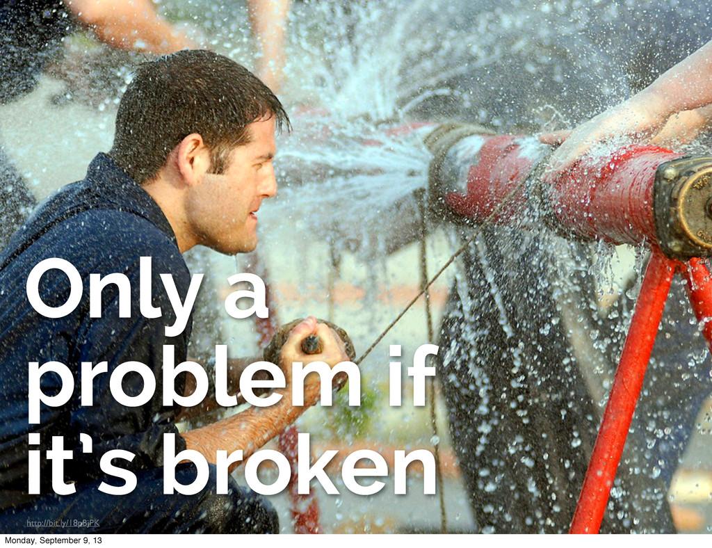 http://bit.ly/18pBjPK Only a problem if it's br...
