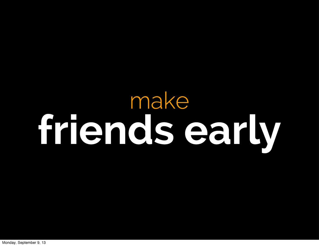 make friends early Monday, September 9, 13