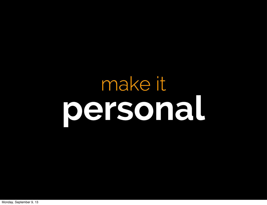 make it personal Monday, September 9, 13
