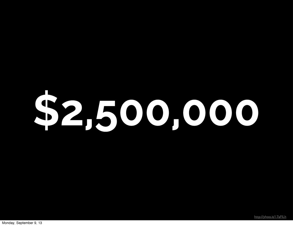 $2,500,000 http://yhoo.it/17aFlLh Monday, Septe...