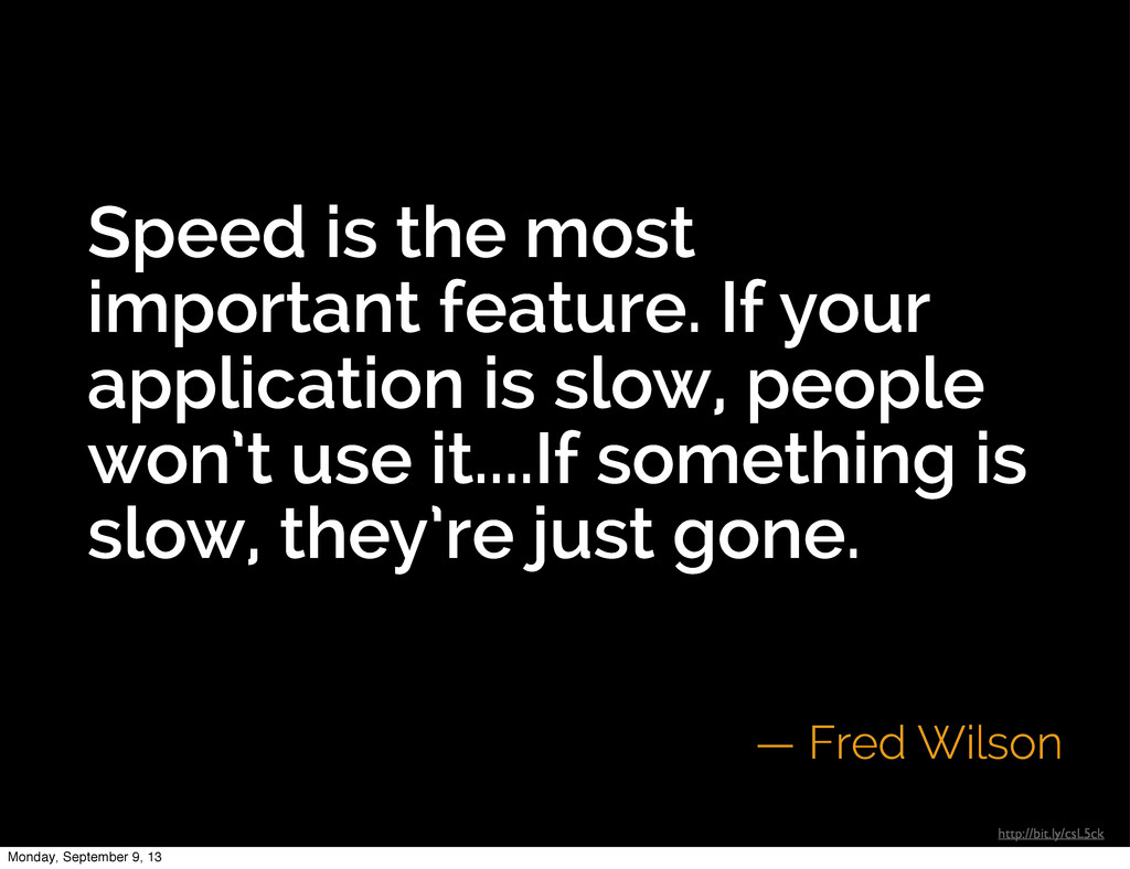 Speed is the most important feature. If your ap...