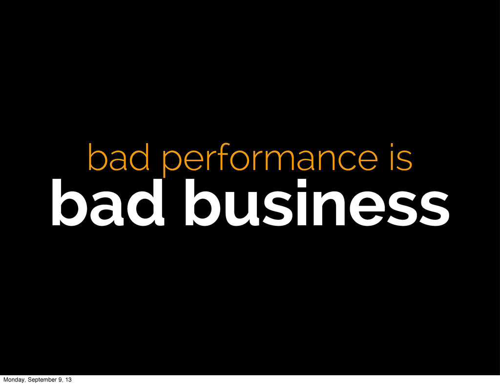 bad performance is bad business Monday, Septemb...