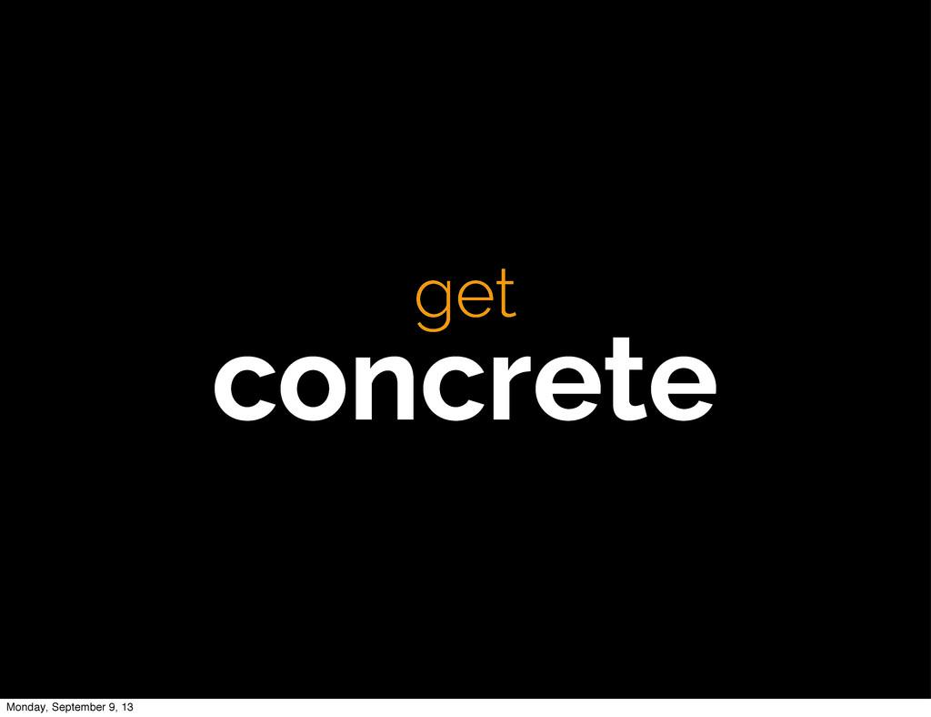 get concrete get concrete Monday, September 9, ...