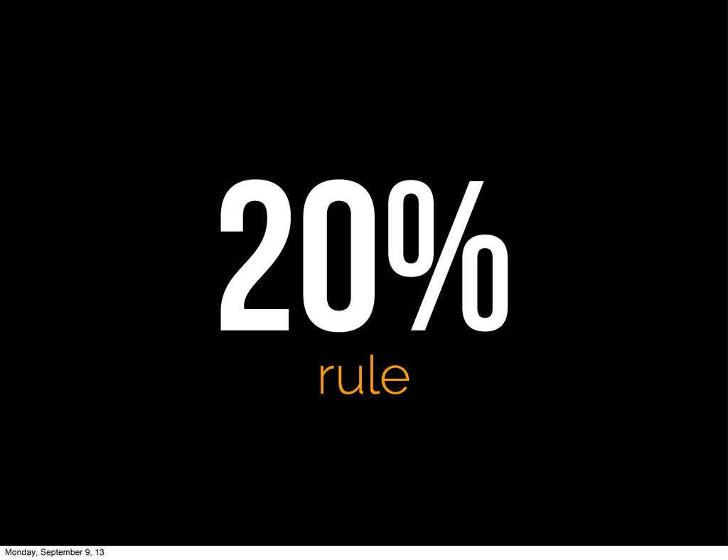 20% rule Monday, September 9, 13