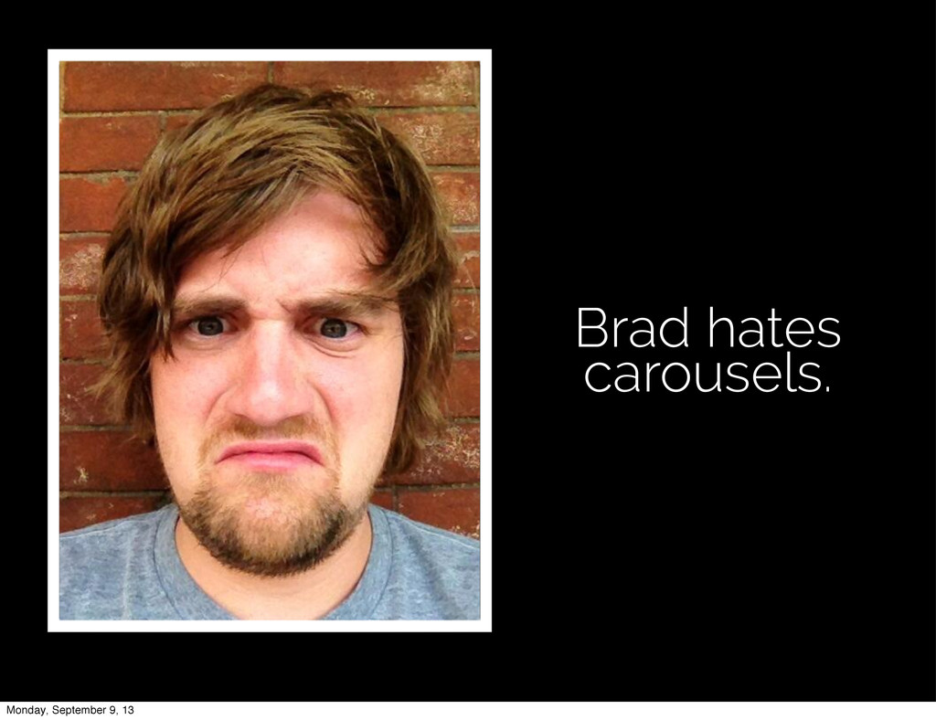 Brad hates carousels. Monday, September 9, 13