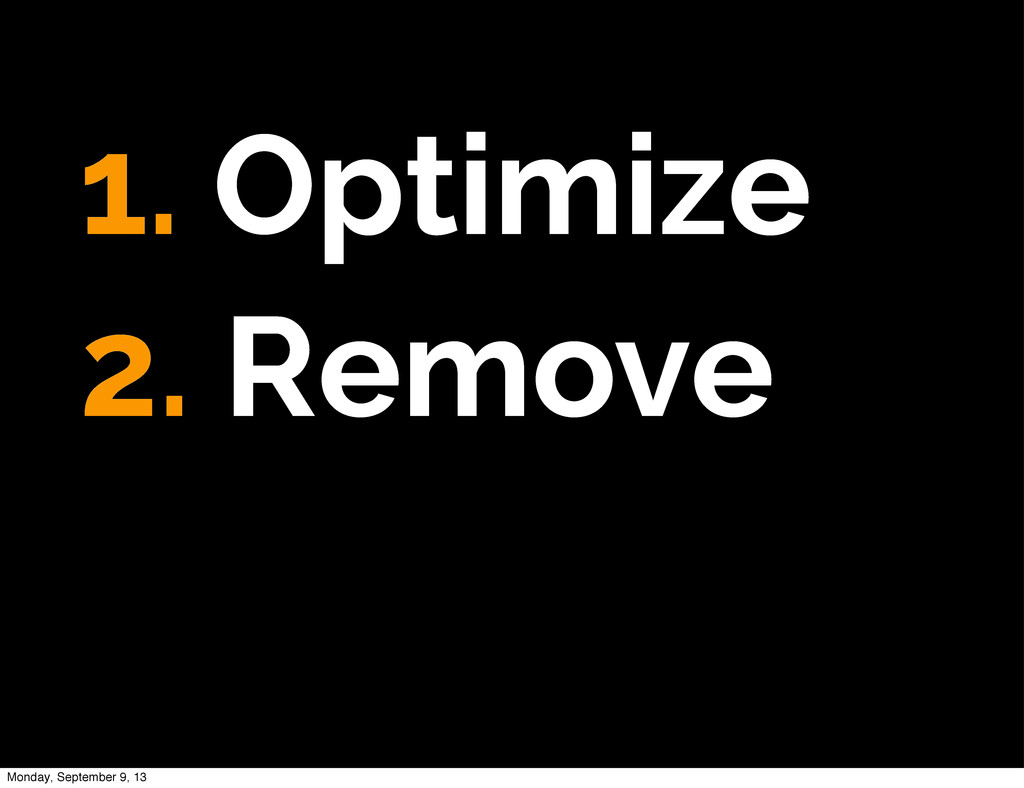 1. Optimize 2. Remove Monday, September 9, 13