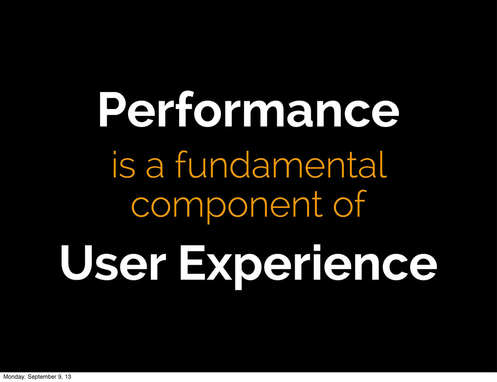 Performance is a fundamental component of User ...