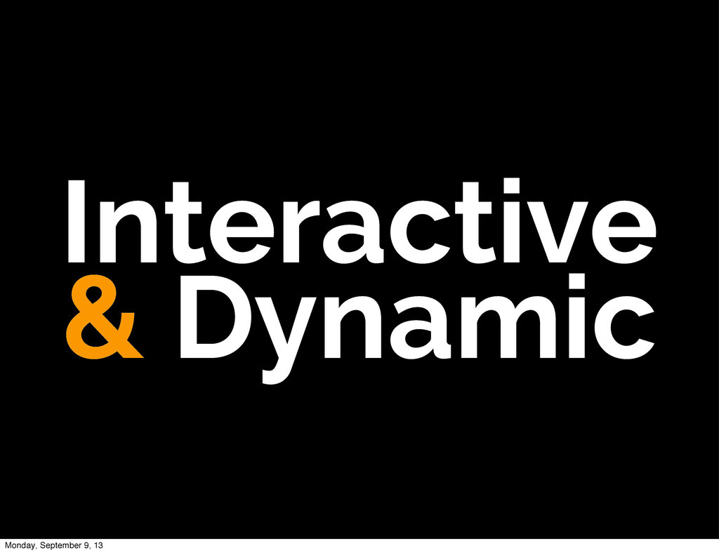 Interactive & Dynamic Monday, September 9, 13