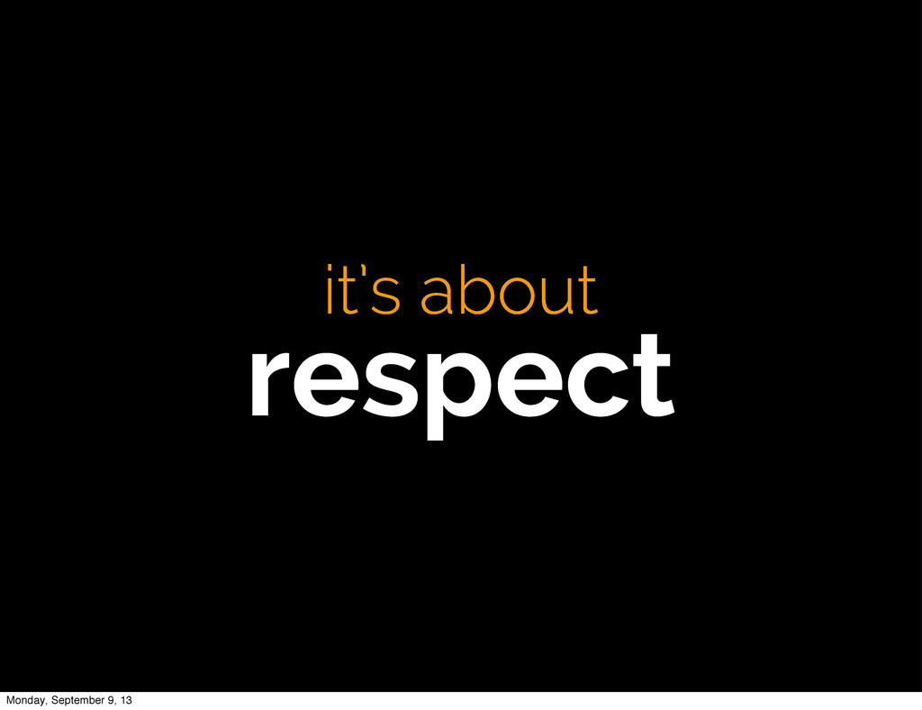it's about respect Monday, September 9, 13