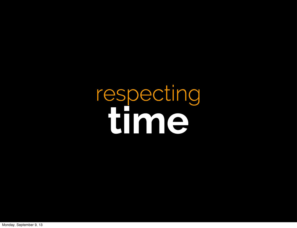 respecting time Monday, September 9, 13