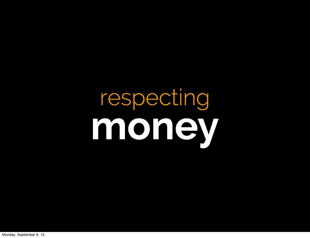 respecting money Monday, September 9, 13