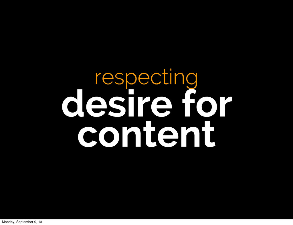 respecting desire for content Monday, September...