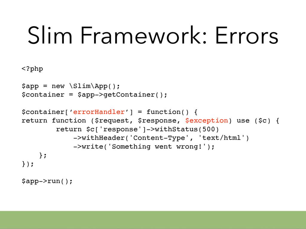 Slim Framework: Errors <?php $app = new \Slim\A...