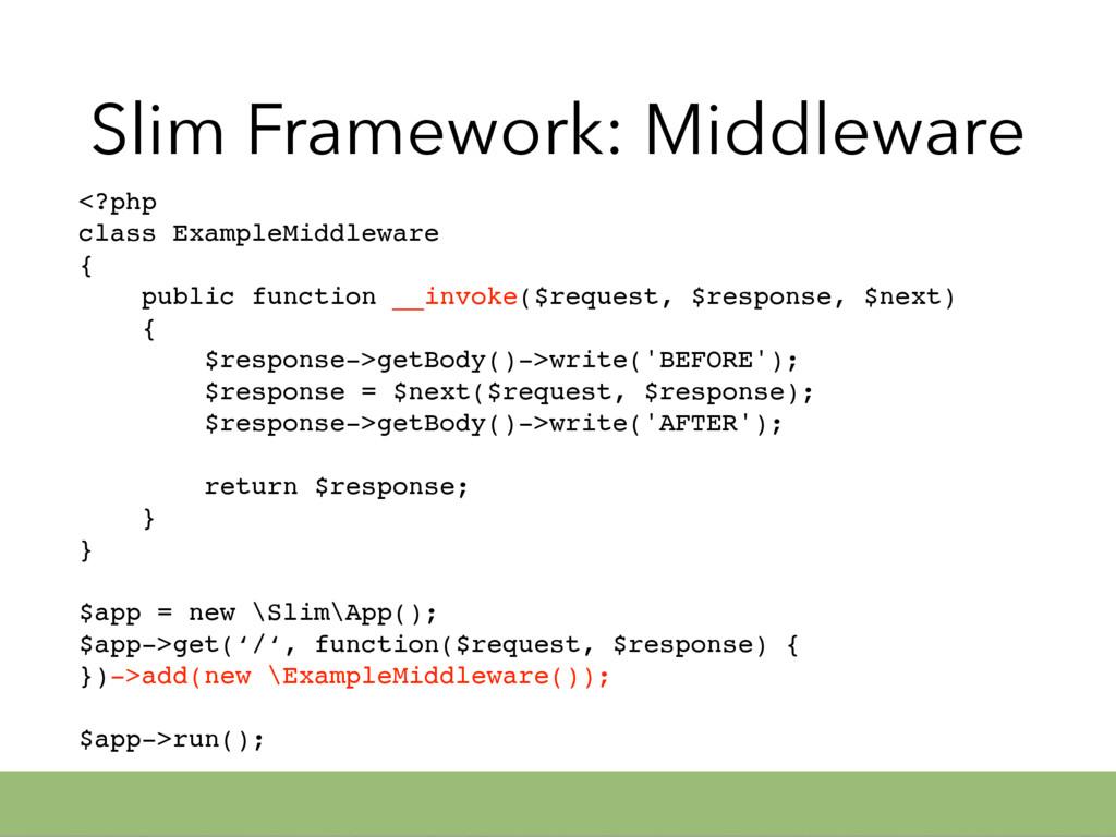 Slim Framework: Middleware <?php class ExampleM...