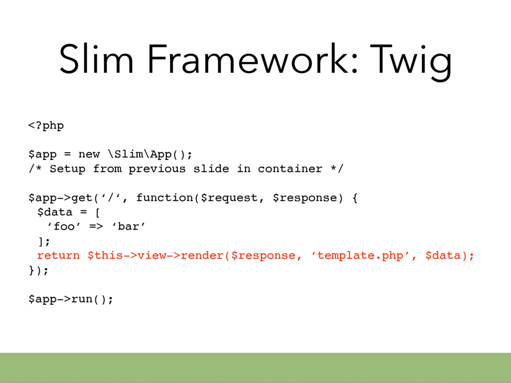 Slim Framework: Twig <?php $app = new \Slim\App...