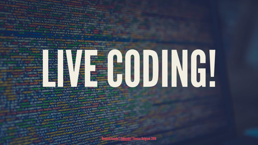 LIVE CODING! Dominik Kundel | @dkundel | Devoxx...