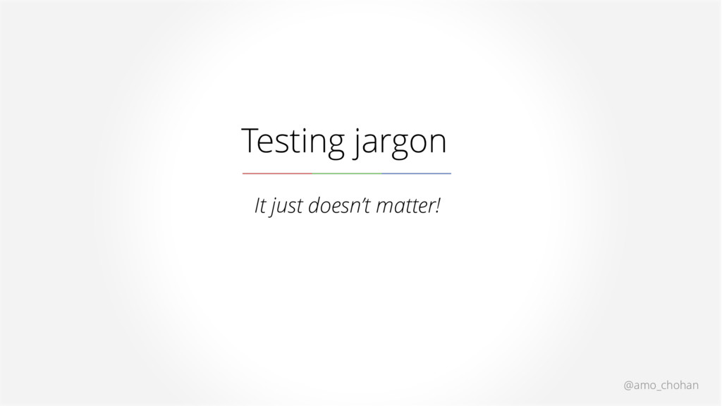 @amo_chohan Testing jargon It just doesn't matt...