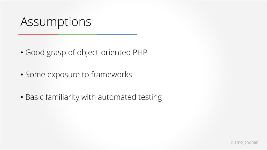 Assumptions • Good grasp of object-oriented PHP...