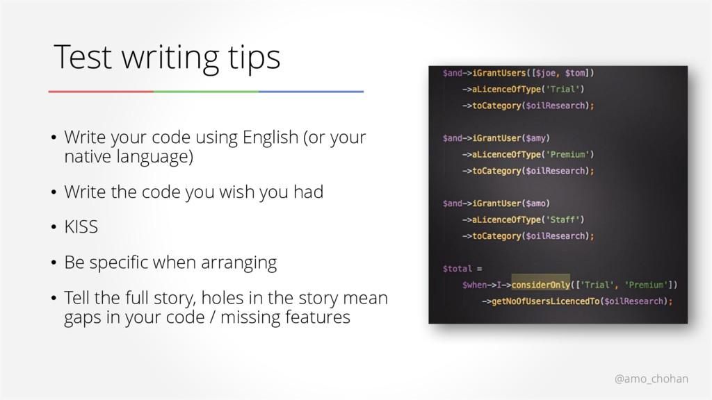 @amo_chohan Test writing tips • Write your code...