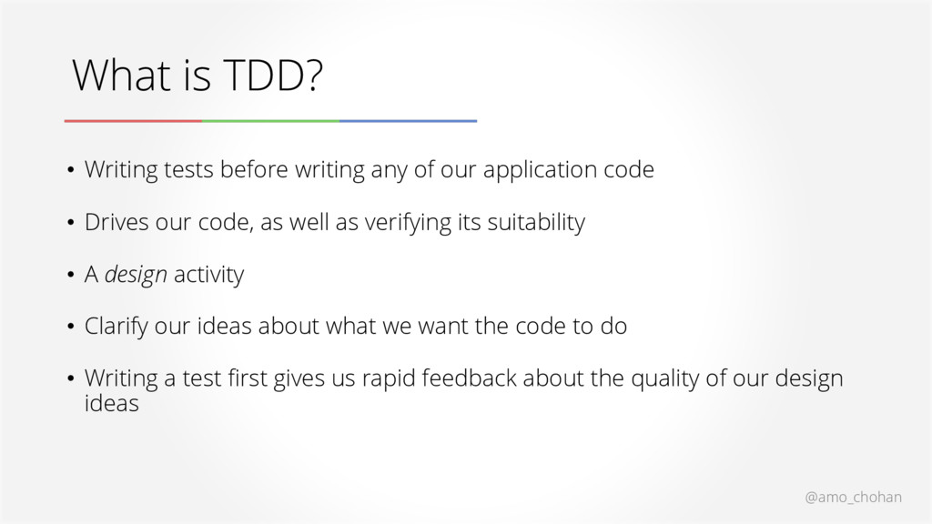 What is TDD? @amo_chohan • Writing tests before...