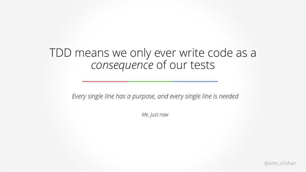 @amo_chohan TDD means we only ever write code a...