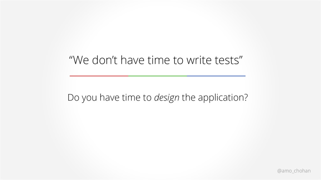 """@amo_chohan """"We don't have time to write tests""""..."""