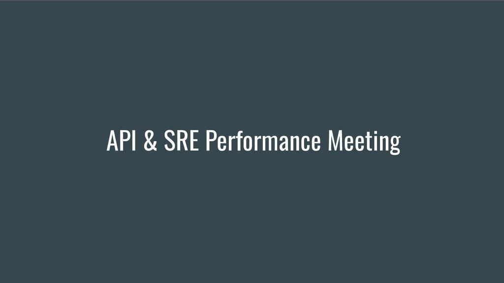 API & SRE Performance Meeting