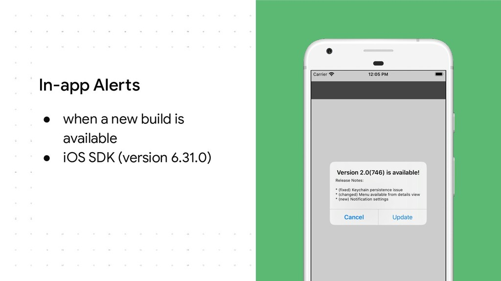 In-app Alerts ● when a new build is available ●...