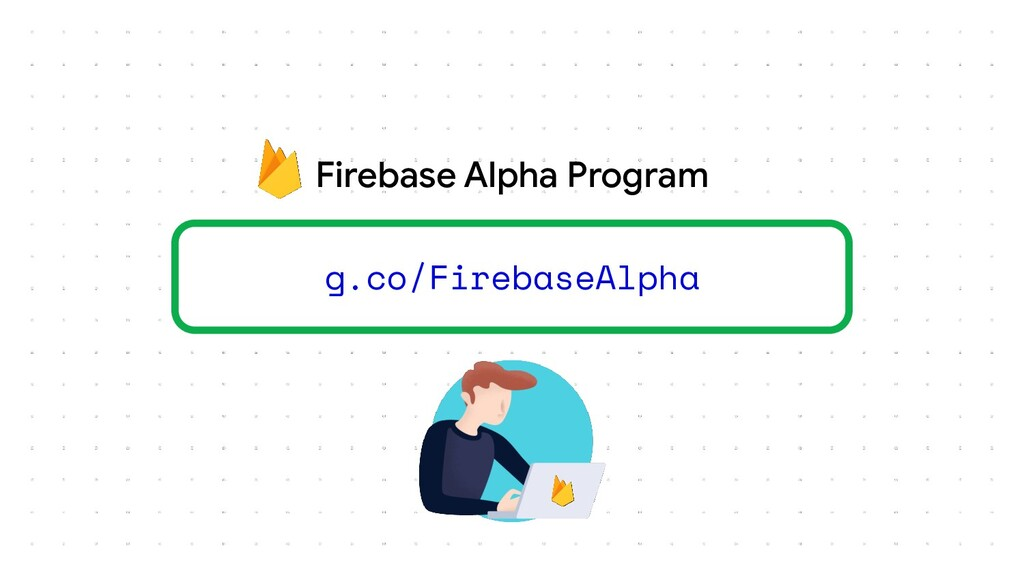g.co/FirebaseAlpha Firebase Alpha Program
