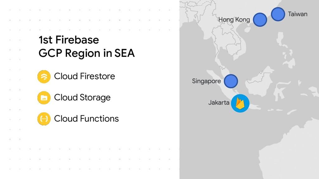1st Firebase GCP Region in SEA ● Cloud Firestor...
