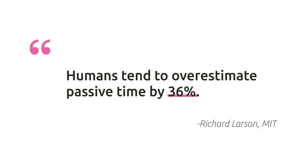 """ Humans tend to overestimate passive time by 3..."