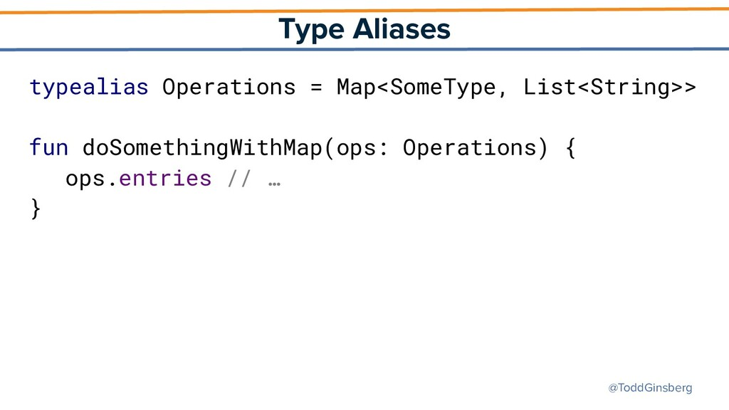 @ToddGinsberg Type Aliases typealias Operations...