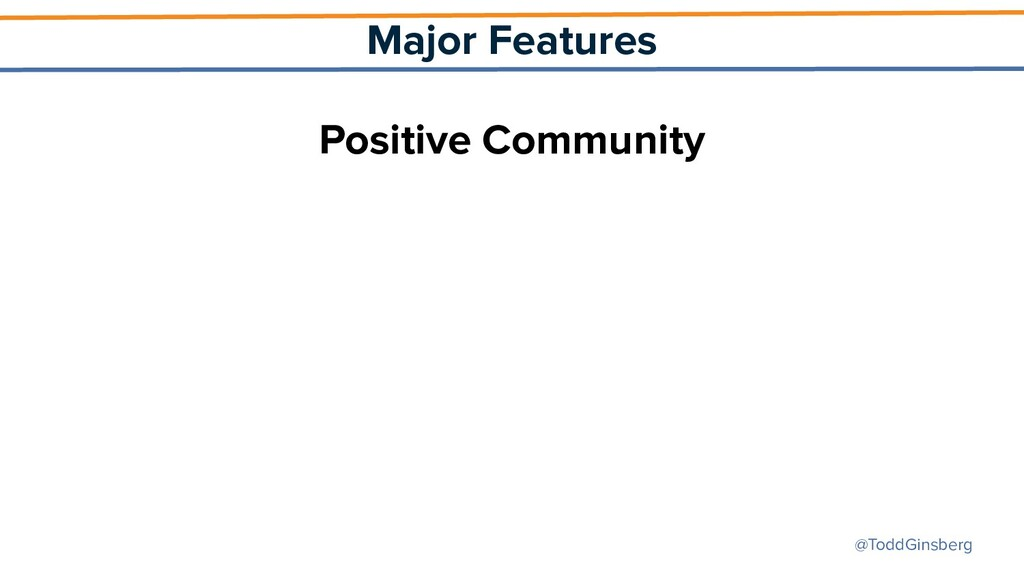 @ToddGinsberg Major Features Positive Community