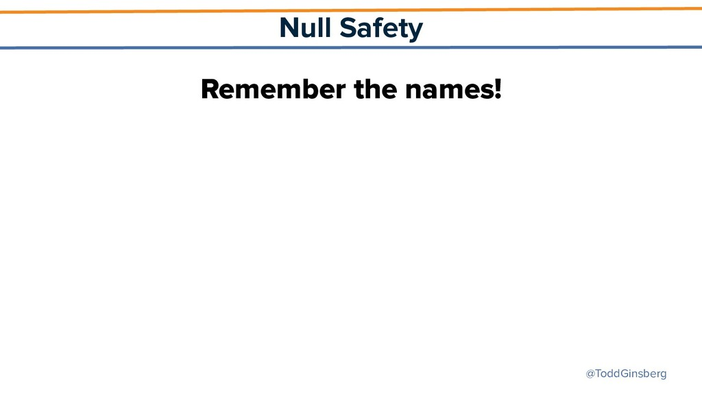 @ToddGinsberg Null Safety Remember the names!