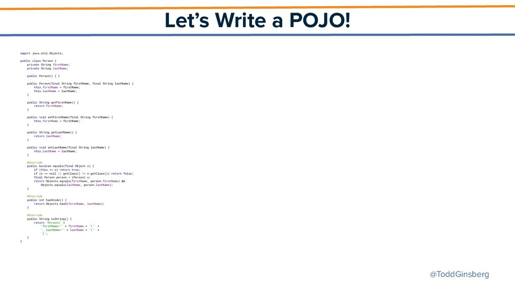 @ToddGinsberg Let's Write a POJO! import java.u...
