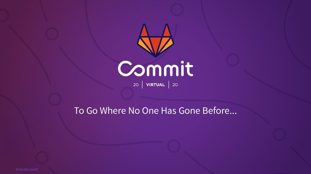 #GitLabCommit To Go Where No One Has Gone Befor...