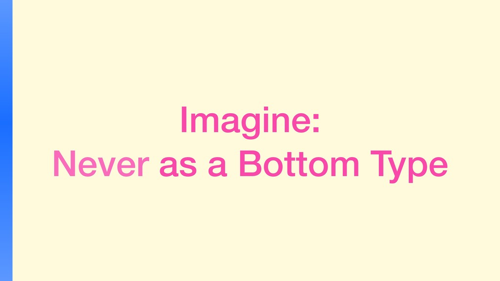 Imagine: Never as a Bottom Type