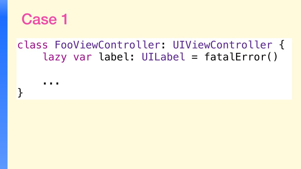 Case 1 class FooViewController: UIViewControlle...